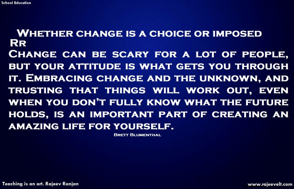 Change is a choice or imposed -Rajeev Ranjan